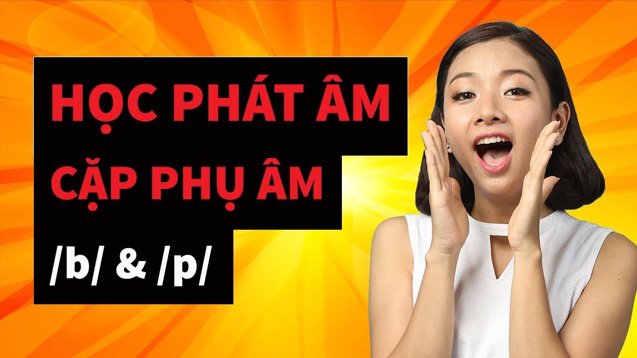 Học phát âm tiếng Anh cho người lớn [Phụ âm /b/ & /p/]