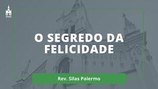 O Segredo da Felicidade - Rev. Silas Palermo - Culto Matutino - 29/11/2020