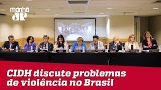 No Brasil, Comissão Interamericana de Direitos Humanos discute problemas de violência