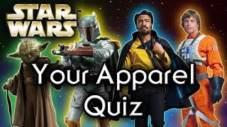 Find out YOUR Star Wars APPAREL! - Star Wars Quiz
