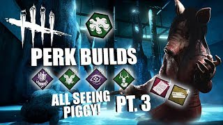 ALL SEEING PIGGY! PT. 3 | Dead By Daylight THE PIG PERK BUILDS
