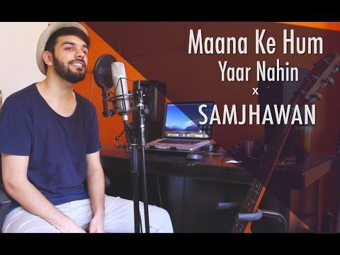 Maana Ke Hum Yaar Nahin | Main Tenu Samjhawan Ki (Mashup Cover)
