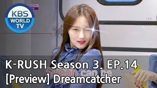 KBS World Idol Show K-RUSH Season3 - Ep.14 Dreamcatcher [Preview]