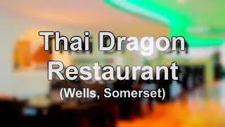 Gastronomically Good Gaffs: Thai Dragon, Wells, Somerset