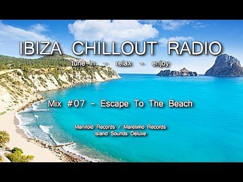 Ibiza Chillout Radio - Mix # 07 Escape To The Beach, HD, 2014, Cafe Del Mar Sounds