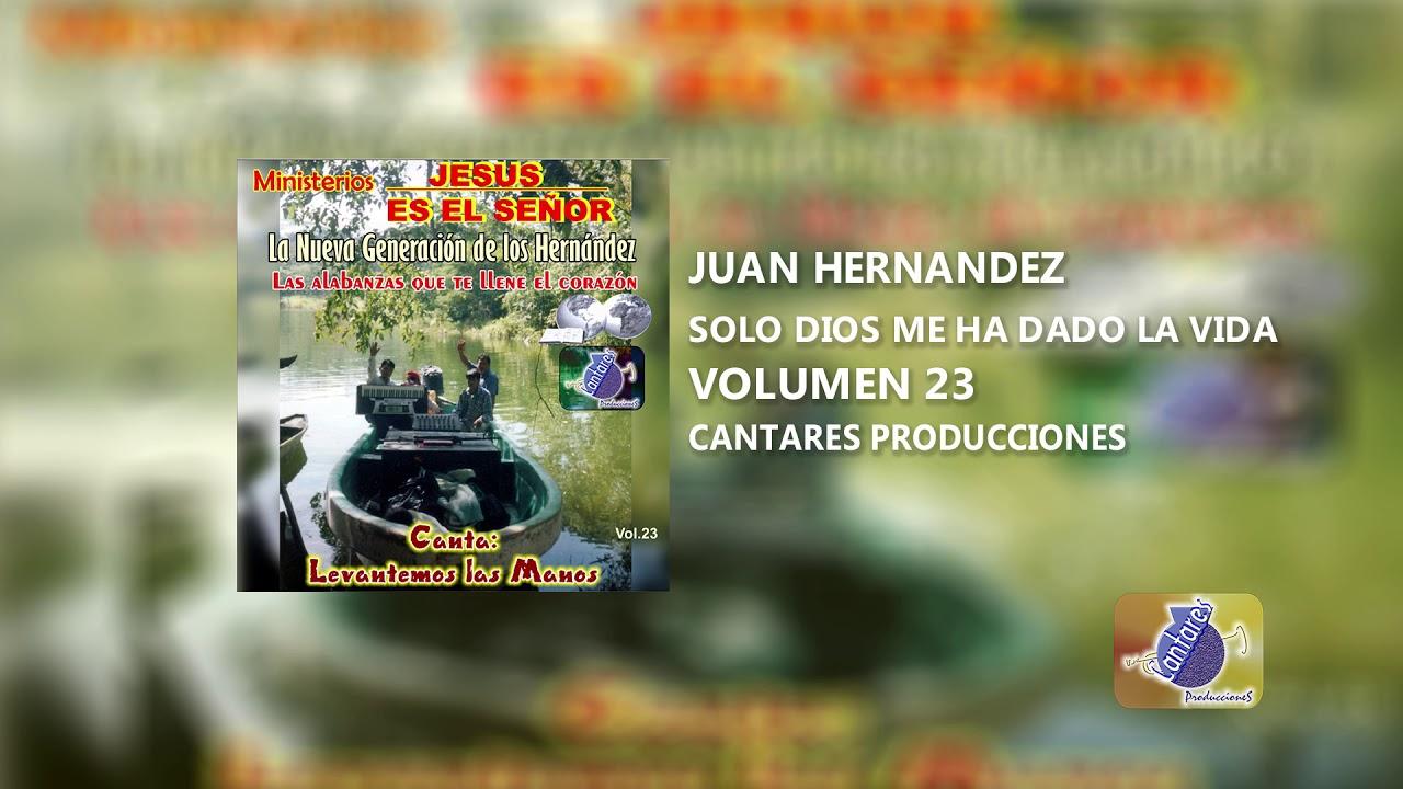 Juan Hernandez vol.23  Solo Dios me ha dado la vida