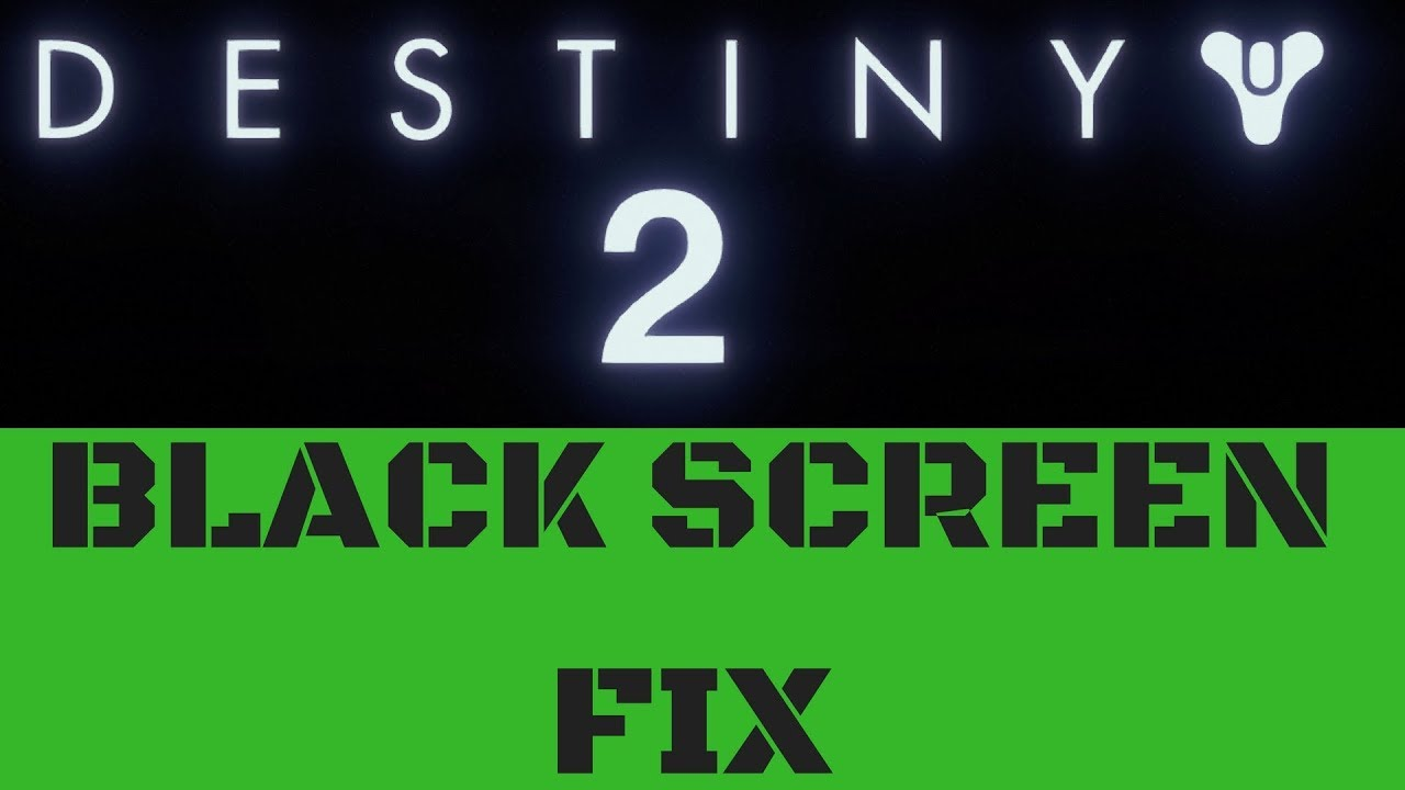 DESTINY 2 PC BLACK SCREEN - FIX - REPAIR - SOLUTION
