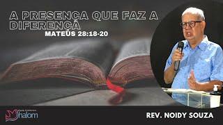 A PRESENÇA QUE FAZ A DIFERENÇA - Mateus 28:18-20 (29/08/2021) | Rev. Noidy Souza