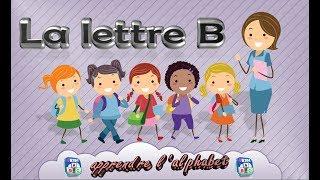 La lettre B - apprendre l'alphabet - Français Maternelle - pour enfants - 2017