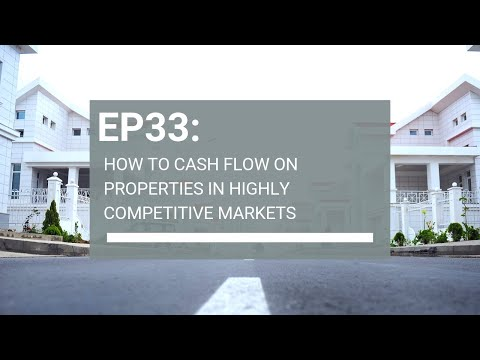 EP33: How to cash flow on properties in highly competitive markets
