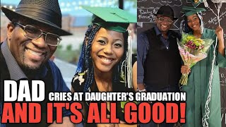 Dad Cries at Daughter's Graduation AND IT'S ALL GOOD!