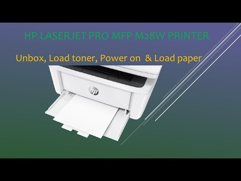 HP LaserJet Pro MFP M28w printer :  Unbox, Load toner, Power on & Load paper