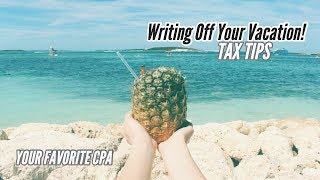 Your Favorite CPA | Tax Tip Writing Off Your Vacation!!