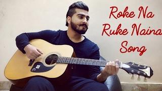 "Roke Na Ruke Naina   Arjit Singh   Varun, Alia ""Badrinath Ki Dulhania""  Rishi Sharma Cover Song"