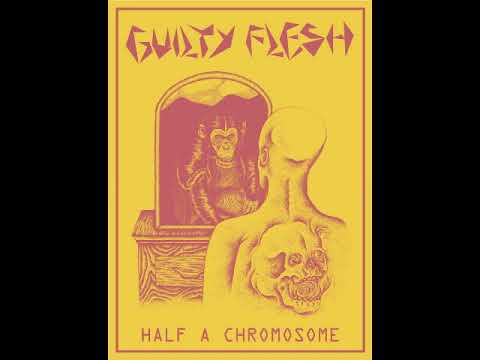 Guilty Flesh - Half A Chromosome (FULL ALBUM)