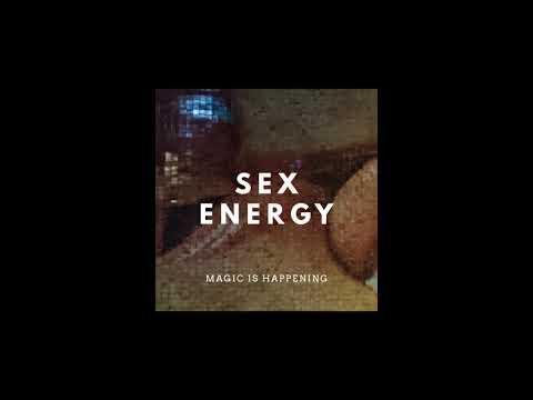 SEX ENERGY By Magic Is Happening (full Album)