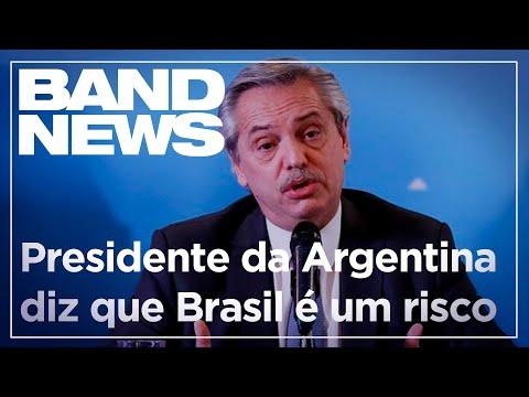 Coronavírus: presidente da Argentina diz que Brasil é um risco