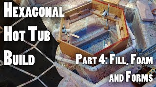 Hexagonal Hot Tub Build Part 4: Fill, Foam and Forms