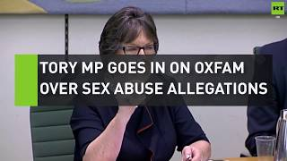Tory MP goes in on Oxfam over sex allegations