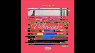 "Matinee Davis - ""Whenever (Remix)"" OFFICIAL VERSION"
