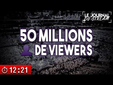 50 MILLIONS DE VIEWERS  - Le Journal du Stream #22.1