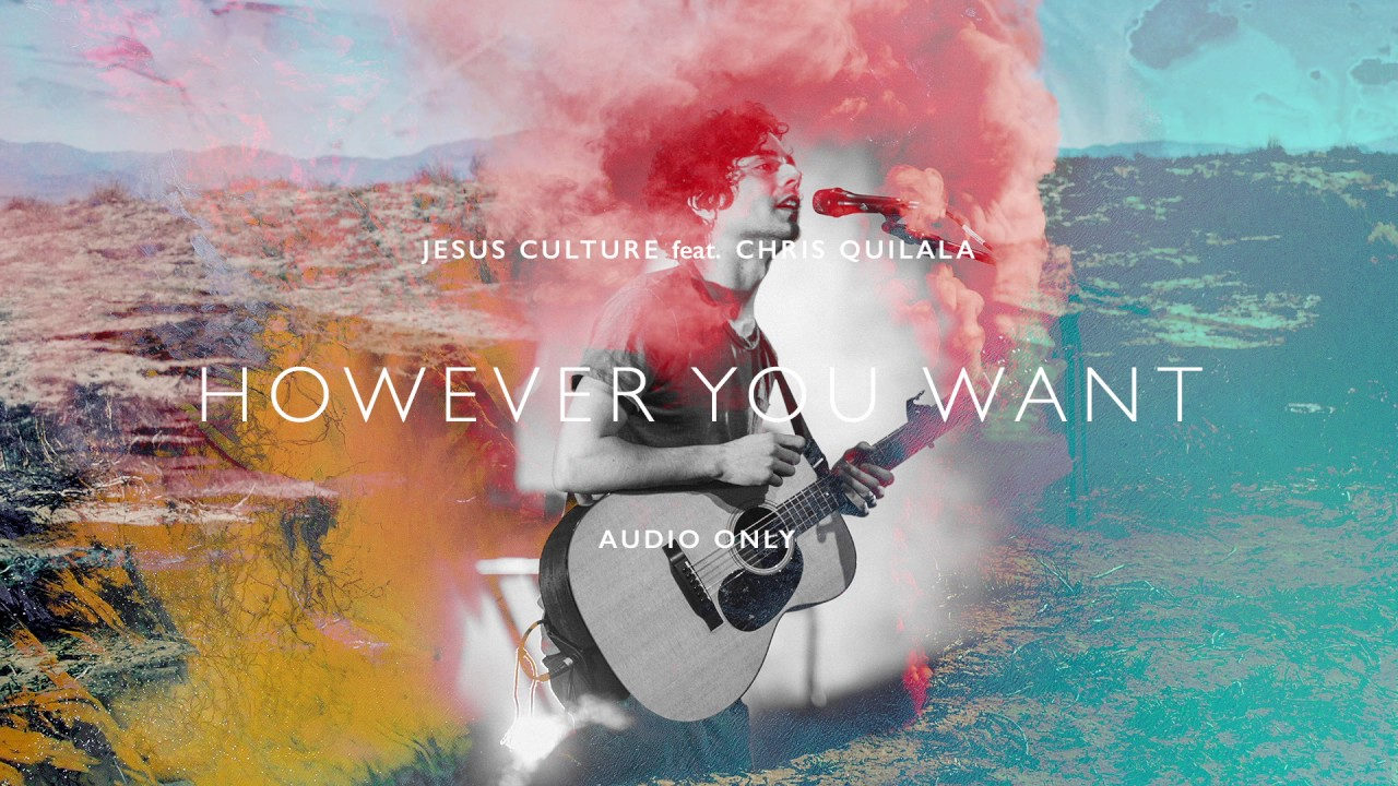 Jesus Culture - However You Want ft. Chris Quilala (Audio)