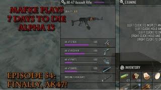 7 days to die alpha 13   season 1 episode 54   finally ak47