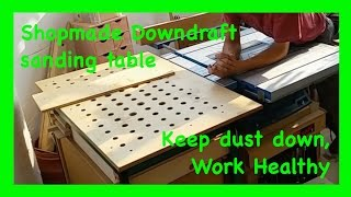 Make A Down Draft Sanding Table And Out Feed Table: Easier Than You Might Think