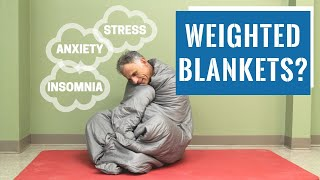 Will A Weighted Blanket Help Stop Anxiety, Insomnia, or Stress?