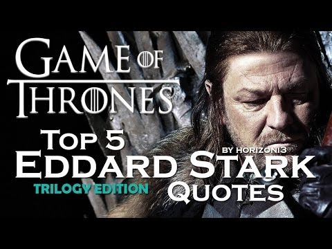 Game Of Thrones   Top 5 Eddard Stark Quotes   Trilogy Edition