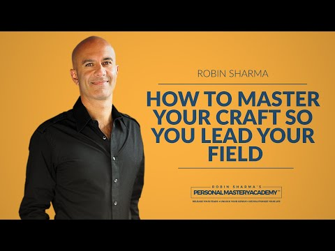 How To Master Your Craft So You Lead Your Field | Robin Sharma x Personal Mastery Academy