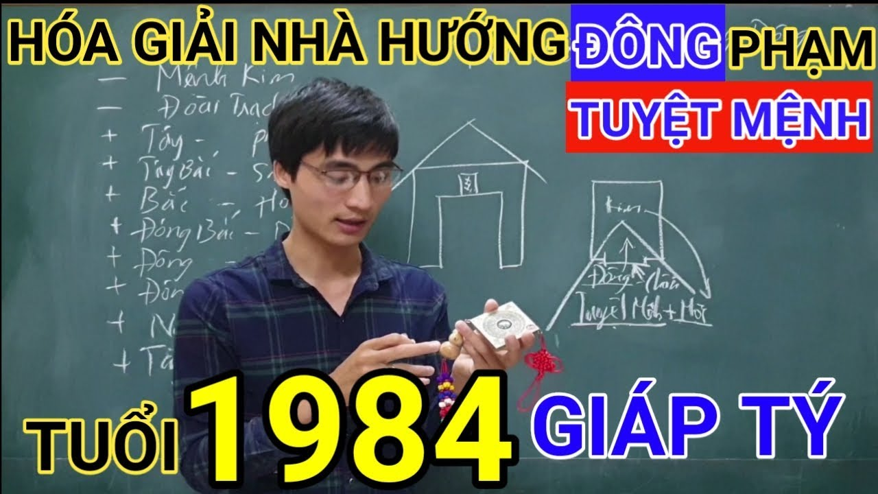 Tuổi Giáp Tý 1984 Nhà Hướng Đông | Hóa Giải Hướng Nhà Phạm Tuyệt Mệnh Cho Tuoi Giap Tí 1984