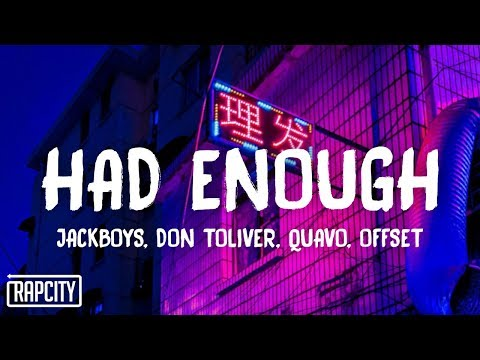 JACKBOYS, Don Toliver - Had Enough (Lyrics) ft. Quavo & Offset