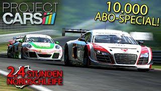 2.4 STUNDEN | 10K-ABO-Special! | Project CARS [GER] Audi R8 LMS Ultra @ Nordschleife
