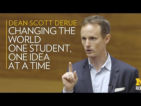Changing The World, One Student, One Idea At A Time - Michigan Ross Dean Scott DeRue
