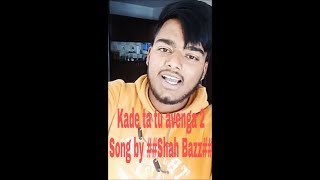 Kade ta tu avenga 2 by Shah baaz Full Song