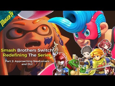 Super Smash Brothers Switch: Redefining the Series Part2 (Approaching Newcomers & DLC)