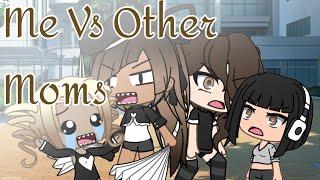 Me Vs Other Moms | cHiLd | Gacha Life