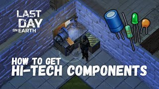 LDOE: How To Get HI-TECH COMPONENTS Last Day On Earth (v.1.9.1) (Vid#43) !!