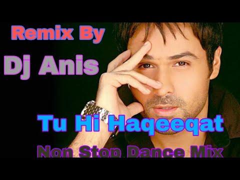 Tu Hi Haqeeqat 2018 Remix  Non Stop Dance  Mix  | Wapking Music | DJ Anis