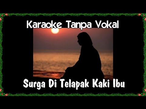 Karaoke Surga Di Telapak Kaki Ibu (Tanpa Vokal)