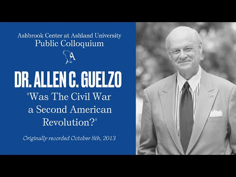 Allen Guelzo - Was The Civil War a Second American Revolution? - Ashbrook Center 10/8/2013