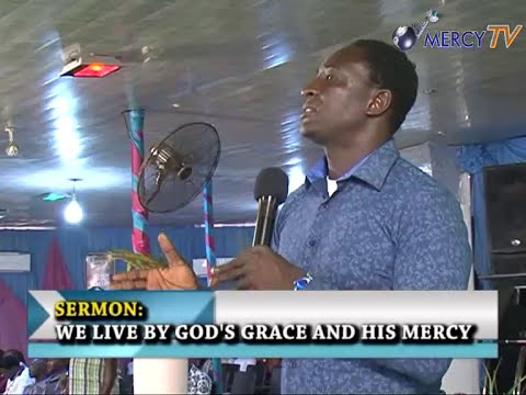 MESSAGE: WE LIVE BY GOD'S GRACE AND HIS MERCY