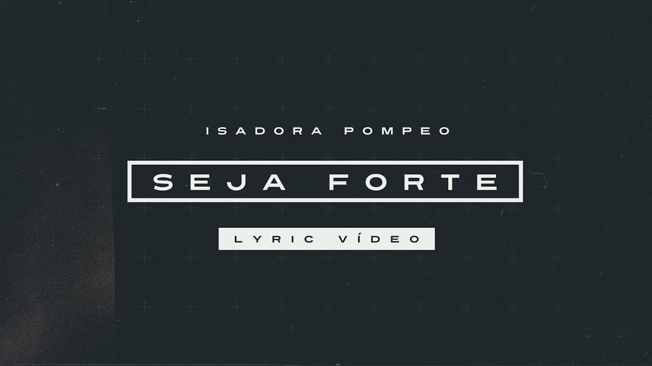Isadora Pompeo - Seja Forte (Lyric Video)
