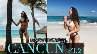 CANCUN VLOG // Day 3, 4 & 5