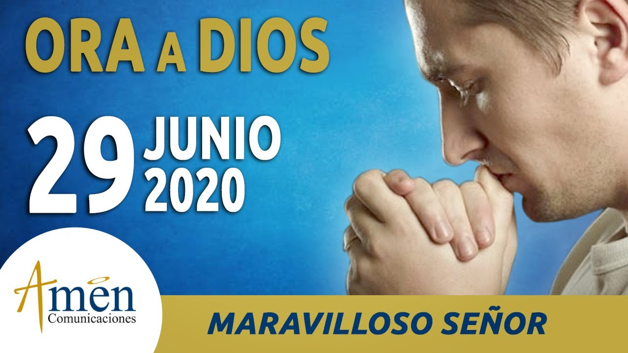 Oración Es Maravilloso Señor l Lunes 29 De Junio De 2020 l Amen Comunicaciones