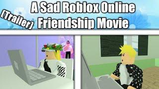 A Sad Roblox Online Friendship Roblox Movie Trailer