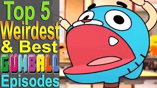 Top 5 Weirdest & Best Gumball Episodes