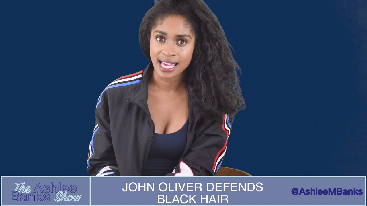 Download The Ashlee Banks Show: John Oliver Tackles Black Hair on Last Week Tonight