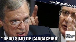 A humilhação que o senador Renan Calheiros jamais esquecerá: 'Dedo sujo, cangaceiro de..